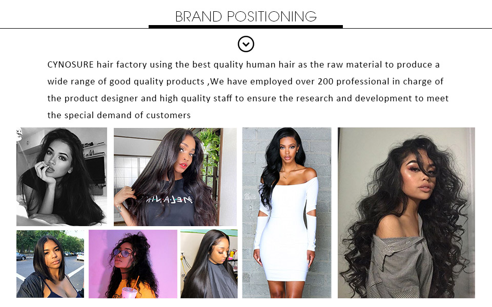 Cynosure hair factory using the best quality human hair as the ray material to produce a wide range of good quality products, We haveemployed over 200 professinal in charge of the product designer and high quality staff to ensure the research and development to meet the special demand of customers.